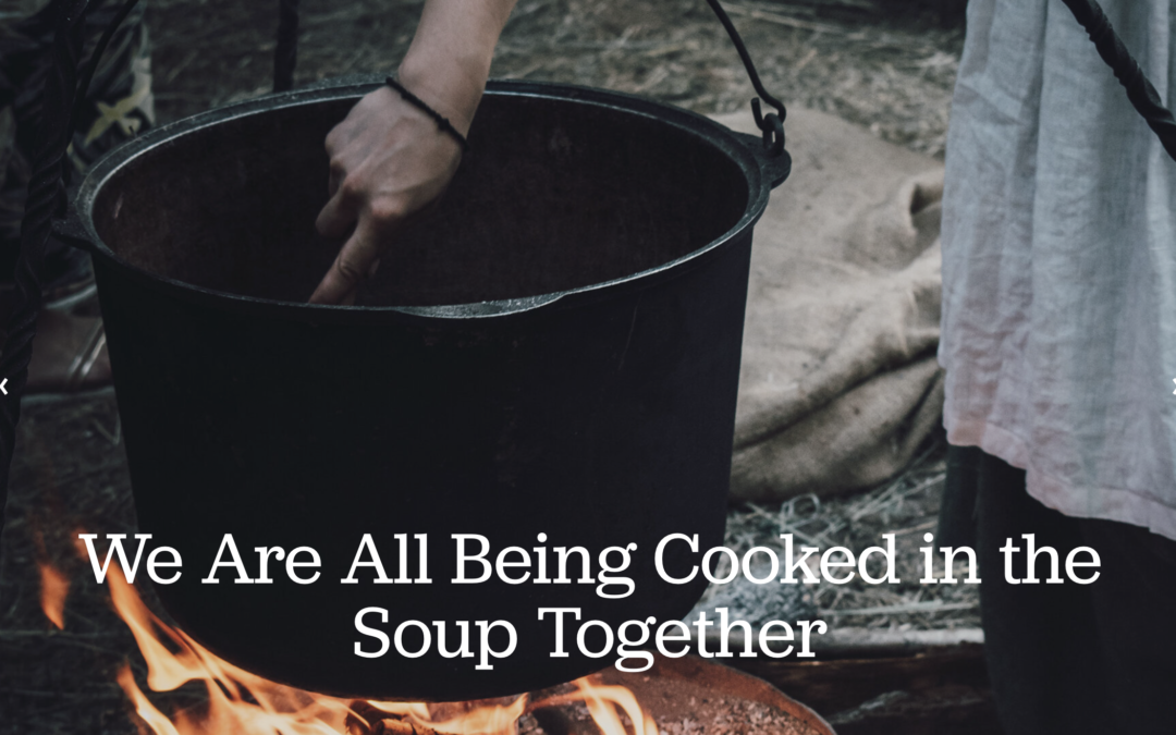 We are all being cooked in the soup together. Paul Levy